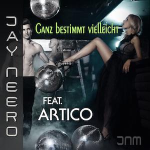 Jay Neero feat. Artico - Ganz bestimmt vielleicht