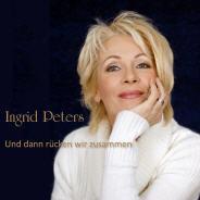 Ingrid Peters - Und dann rücken wir zusammen