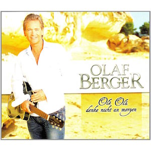 Olaf Berger - Ole Ola denke nicht an morgen