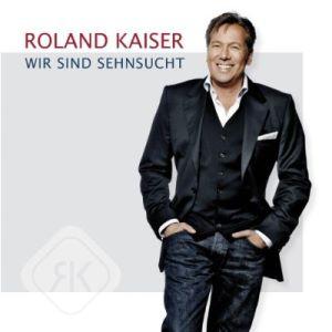 Roland Kaiser - Wir sind Sehnsucht